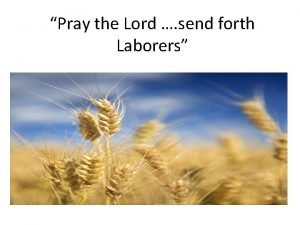 Pray the Lord send forth Laborers Pray the
