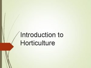 Introduction to Horticulture Horticulture Word first used in