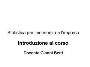 Statistica per leconomia e limpresa Introduzione al corso