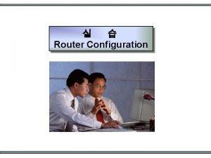 Router Configuration 1 Console Telnet Login Y Console