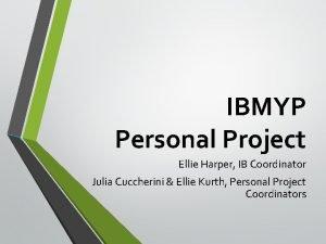 IBMYP Personal Project Ellie Harper IB Coordinator Julia