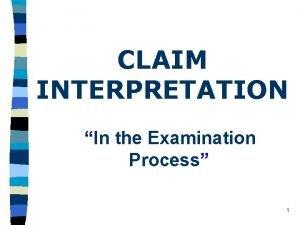 CLAIM INTERPRETATION In the Examination Process 1 Claim