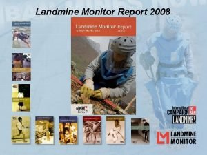 Landmine Monitor Report 2008 Presentation of Landmine Monitor