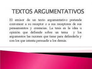 TEXTOS ARGUMENTATIVOS El emisor de un texto argumentativo