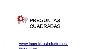 PREGUNTAS CUADRADAS www ingenierosindustriales PREGUNTAS CUADRADAS B A