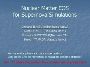 Nuclear Matter EOS for Supernova Simulations Chikako ISHIZUKAHokkaido