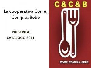 La cooperativa Come Compra Bebe PRESENTA CATLOGO 2011