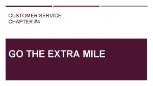 CUSTOMER SERVICE CHAPTER 4 GO THE EXTRA MILE