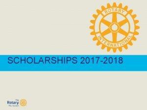 SCHOLARSHIPS 2017 2018 Scholarship 2018 2019 Rotary district