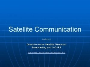 Satellite Communication Lecture 6 DirecttoHome Satellite Television Broadcasting