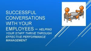 SUCCESSFUL CONVERSATIONS WITH YOUR EMPLOYEES HELPING YOUR STAFF