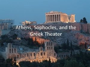 Athens Sophocles and the Greek Theater Athens of