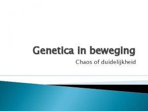 Genetica in beweging Chaos of duidelijkheid Didactiek van