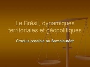 Le Brsil dynamiques territoriales et gopolitiques Croquis possible