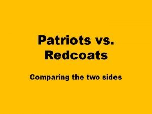 Patriots vs Redcoats Comparing the two sides Following
