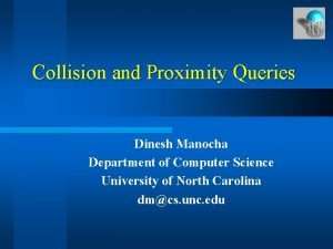 Collision and Proximity Queries Dinesh Manocha Department of