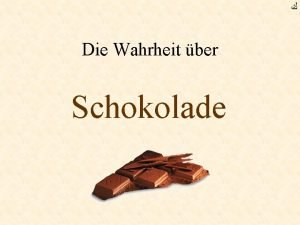 Die Wahrheit ber Schokolade Die Schokolade wird mir