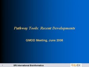Pathway Tools Recent Developments GMOD Meeting June 2006