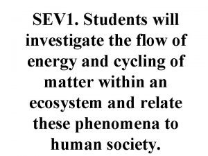 SEV 1 Students will investigate the flow of