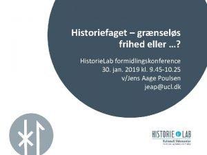 Historiefaget grnsels frihed eller Historie Lab formidlingskonference 30