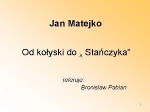 Jan Matejko Od koyski do Staczyka referuje Bronisaw