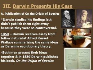 III Darwin Presents His Case A Publication of