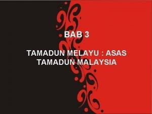 BAB 3 TAMADUN MELAYU ASAS TAMADUN MALAYSIA ISI
