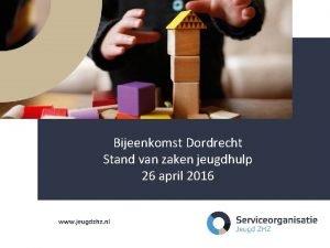 Bijeenkomst Dordrecht Stand van zaken jeugdhulp 26 april