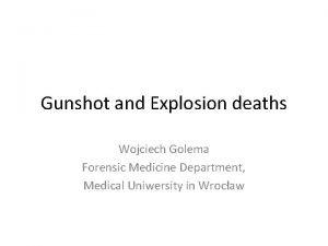 Gunshot and Explosion deaths Wojciech Golema Forensic Medicine