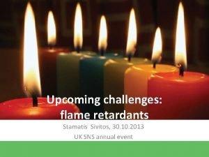 Upcoming challenges flame retardants Stamatis Sivitos 30 10