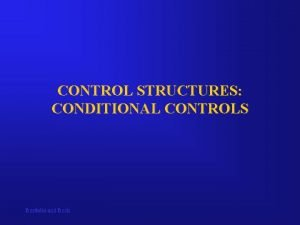 CONTROL STRUCTURES CONDITIONAL CONTROLS Bordoloi and Bock Conditional
