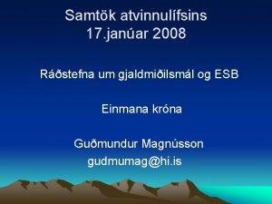 Samtk atvinnulfsins 17 janar 2008 Rstefna um gjaldmiilsml