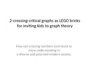 2 crossingcritical graphs as LEGO bricks for inviting