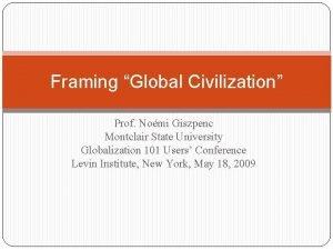 Framing Global Civilization Prof Nomi Giszpenc Montclair State