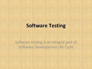 Software Testing Software testing is an integral part