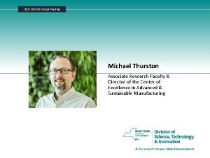 2017 NYSTAR Annual Meeting Michael Thurston Associate Research