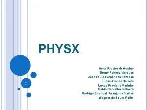 PHYSX 1 Artur Ribeiro de Aquino Bruno Feitosa