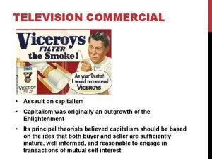 TELEVISION COMMERCIAL Assault on capitalism Capitalism was originally