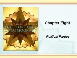 Chapter Eight Political Parties Political Parties and Their