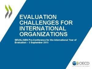 EVALUATION CHALLENGES FOR INTERNATIONAL ORGANIZATIONS SEVALGEN PreConference for