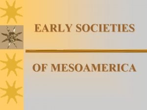 EARLY SOCIETIES OF MESOAMERICA EARLY PREHISTORY Migration to