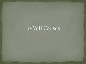 WWII Causes The Great Depression mid1920 s with