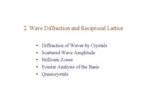 2 Wave Diffraction and Reciprocal Lattice Diffraction of