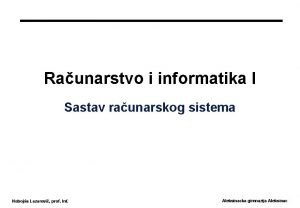 Raunarstvo i informatika I Sastav raunarskog sistema Neboja
