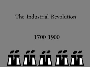 The Industrial Revolution 1700 1900 The Spread of