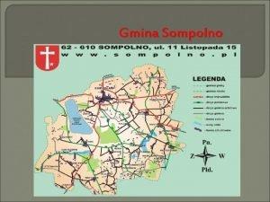 Gmina Sompolno INFORMACJE OGLNE Gmina Sompolno gmina miejsko