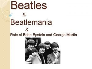 Beatles Beatlemania Role of Brian Epstein and George