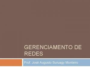 GERENCIAMENTO DE REDES Prof Jos Augusto Suruagy Monteiro