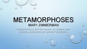 METAMORPHOSES MARY ZIMMERMAN PRESENTATION BY BRITTANY WILDER ALLI