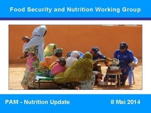 Food Security and Nutrition Working Group SITUATION NUTRITIONNELLE